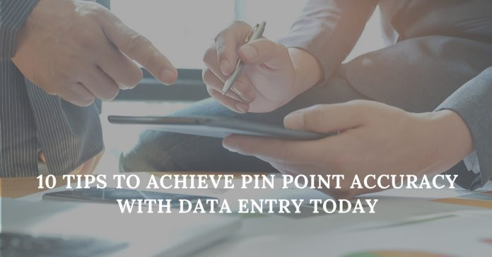 10 Tips to Achieve Pin Point Accuracy with Data Entry Today.